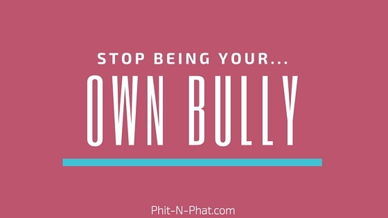 stopbeingyourownbully