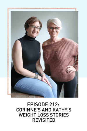 Episode 212: Corinne's and Kathy's Weightloss Stories Revisited