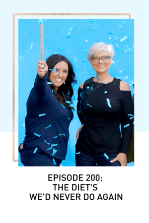 Podcast Episode 200 The Diet's We Never Do Again